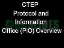 CTEP  Protocol and Information Office (PIO) Overview