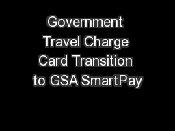 Government Travel Charge Card Transition to GSA SmartPay