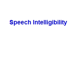 Speech Intelligibility The focus of this discussion will be on the
