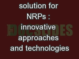 Building the solution for NRPs : innovative approaches and technologies