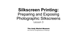 Silkscreen Printing: Preparing and Exposing Photographic Silkscreens