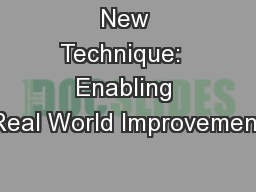 New Technique:  Enabling Real World Improvement
