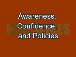 Awareness, Confidence, and Policies