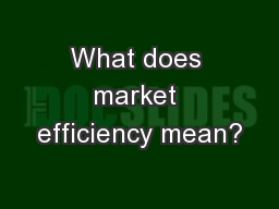 What does market efficiency mean?