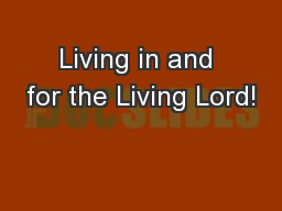 Living in and for the Living Lord!