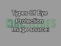 Types Of Eye Protection Image source: PowerPoint PPT Presentation
