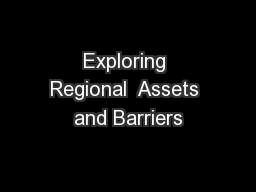 Exploring Regional  Assets and Barriers PowerPoint Presentation, PPT - DocSlides