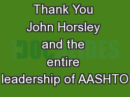Thank You John Horsley and the entire leadership of AASHTO