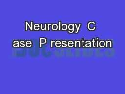 Neurology  C ase  P resentation