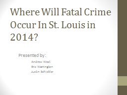 Where Will Fatal Crime Occur In St. Louis in 2014? PowerPoint PPT Presentation