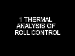 1 THERMAL  ANALYSIS OF  ROLL CONTROL PowerPoint PPT Presentation