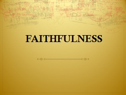FAITHFULNESS I. A DEFINITION OF FAITHFULNESS