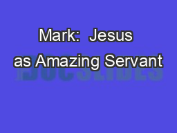 Mark:  Jesus as Amazing Servant