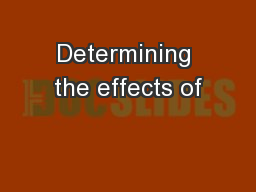 Determining the effects of