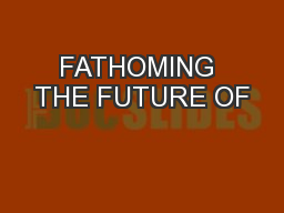 FATHOMING THE FUTURE OF