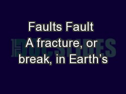 Faults Fault A fracture, or break, in Earth's