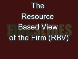The Resource Based View of the Firm (RBV)