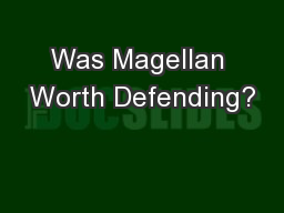 Was Magellan Worth Defending?