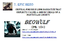 7. Epic Hero Central figure in long narrative that reflects values & heroic ideals of a particu