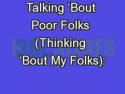 Talking �Bout Poor Folks (Thinking �Bout My Folks):