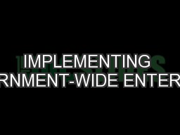 IMPLEMENTING GOVERNMENT-WIDE ENTERPRISE