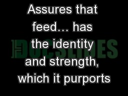 Assures that feed� has the identity and strength, which it purports