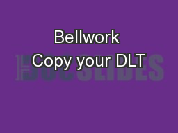 Bellwork Copy your DLT