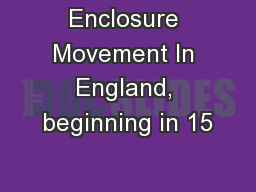 Enclosure Movement In England, beginning in 15 PowerPoint PPT Presentation