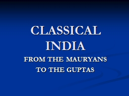 CLASSICAL INDIA FROM THE MAURYANS