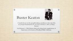 Buster Keaton Considered one of the groundbreaking comedians of the early film era, Joseph Frank Ke