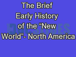 "The Brief Early History of the ""New World""- North America PowerPoint PPT Presentation"