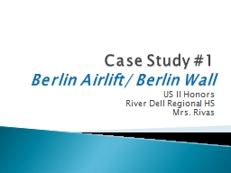 Case Study #1 Berlin Airlift/ Berlin Wall