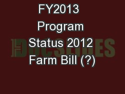 FY2013  Program Status 2012 Farm Bill (?)
