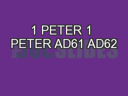 1 PETER 1 PETER AD61 AD62