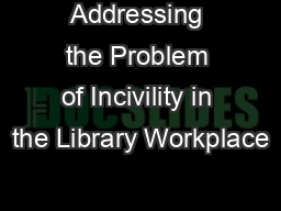 Addressing the Problem of Incivility in the Library Workplace