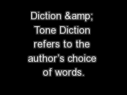 Diction & Tone Diction refers to the author's choice of words.
