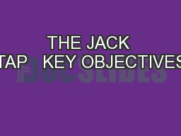 THE JACK TAP   KEY OBJECTIVES