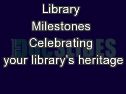 Library Milestones Celebrating your library's heritage