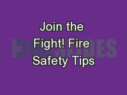 Join the Fight! Fire Safety Tips PowerPoint PPT Presentation