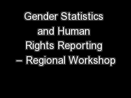 Gender Statistics and Human Rights Reporting � Regional Workshop