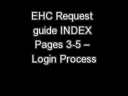 EHC Request guide INDEX Pages 3-5 – Login Process