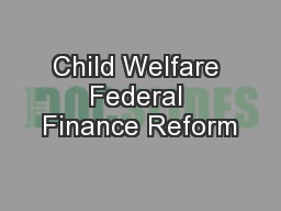 Child Welfare Federal Finance Reform PowerPoint PPT Presentation