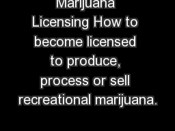 Marijuana Licensing How to become licensed to produce, process or sell recreational marijuana.