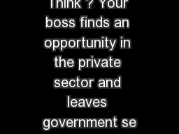 What do  you  Think ? Your boss finds an opportunity in the private sector and leaves government se