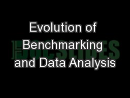 Evolution of Benchmarking and Data Analysis