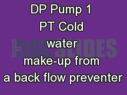 DP Pump 1 PT Cold water make-up from a back flow preventer