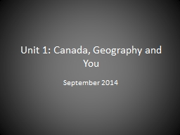 Unit 1: Canada,  G eography and You