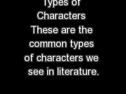 Types of Characters These are the common types of characters we see in literature. PowerPoint PPT Presentation