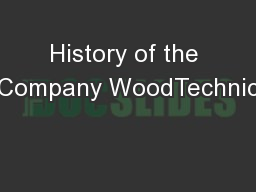 History of the Company WoodTechnic