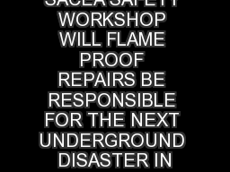 SACEA SAFETY WORKSHOP WILL FLAME PROOF REPAIRS BE RESPONSIBLE FOR THE NEXT UNDERGROUND DISASTER IN